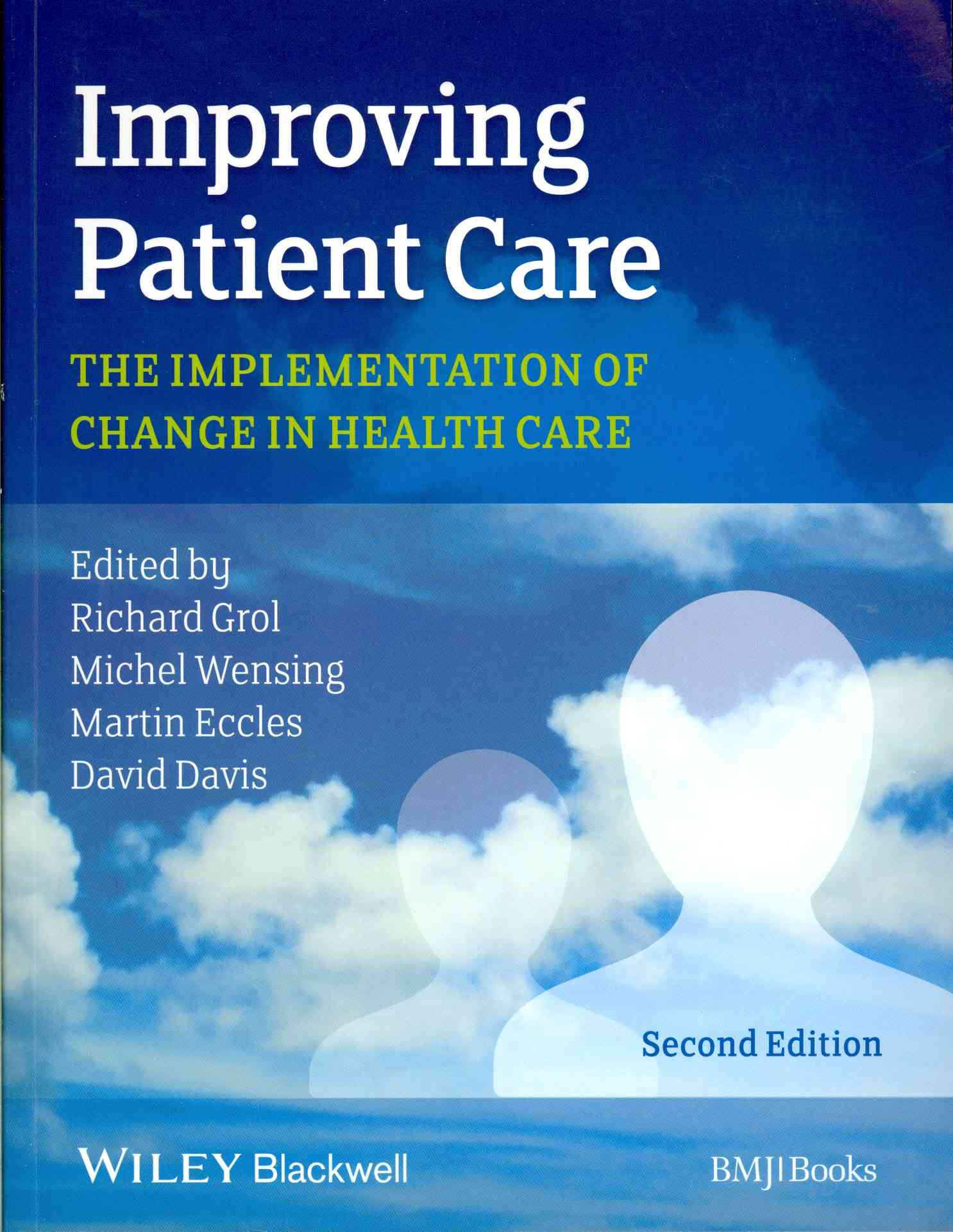 Improving Patient Care By Grol, Richard (EDT)/ Wensing, Michel (EDT)/ Eccles, Martin (EDT)/ Davis, David (EDT)